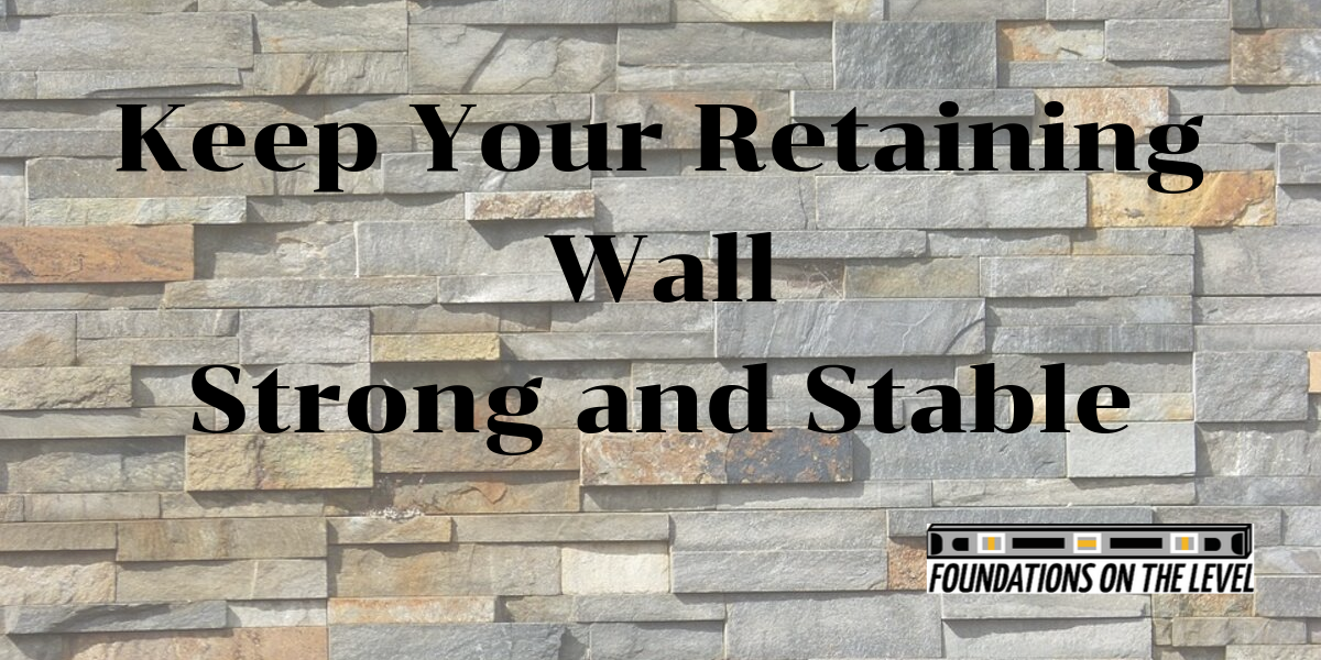 Keep your retaining wall strong and stable