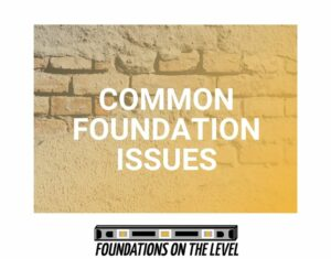 Common Foundation Issues to Be Aware of